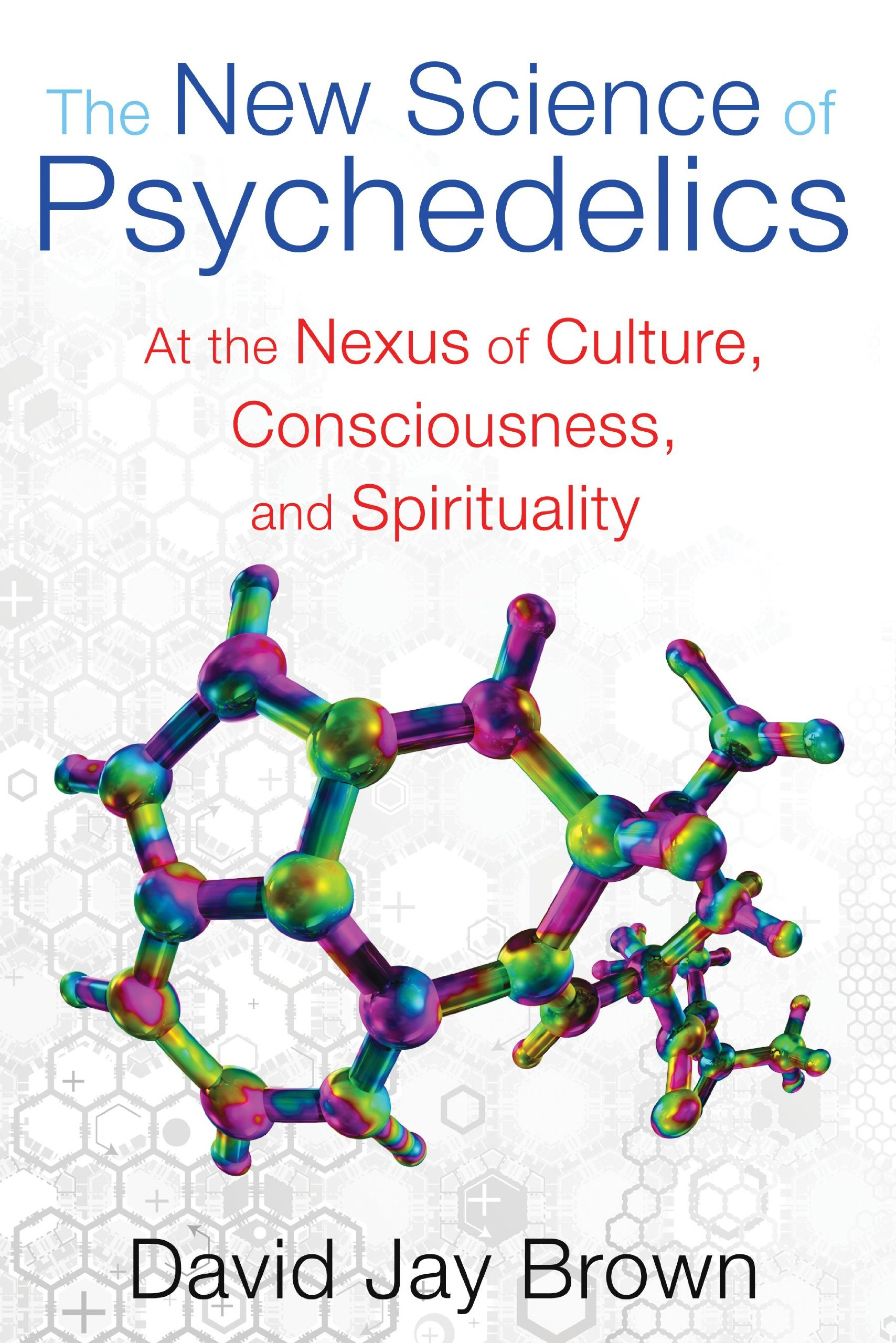 The New Science of Psychedelics: At the Nexus of Culture ...