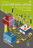La società degli automi: Studi sulla disoccupazione tecnologica e il reddito di cittadinanza