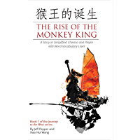 The Rise of the Monkey King: A Story in Simplified Chinese and Pinyin, 600 Word Vocabulary Level (Journey to the West Book 1) (English Edition)