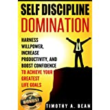 Self-Discipline: Harness Willpower, Increase Productivity, and Boost Confidence to Achieve Your Greatest Life Goals (Motivati