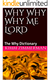 Why Why Why Me LORD: The Why Dictionary