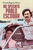 Ho sposato Pablo Escobar: La mia vita con il re dei narcos