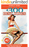 +300 Best Jokes: Dirty One-Liners and Funny Short Stories Collection (Donald's Humor Factory Book 2)