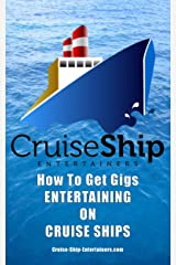 Cruise Ship Entertainers: A Guide To Working As An Entertainer On A Cruise Ship Kindle Edition