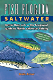 Fish Florida Saltwater: Better Than Luck—The Foolproof Guide to Florida Saltwater Fishing