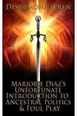 Marjorie Diaz's Unfortunate Introduction to Ancestral Politics & Foul Play (Marjorie Diaz Series Book 2) Kindle Edition