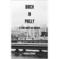 Birch in Philly: A Story About Old America (English Edition)