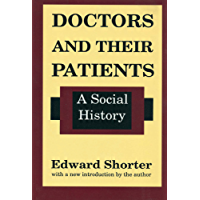 Doctors and Their Patients: A Social History (History of Ideas Series)