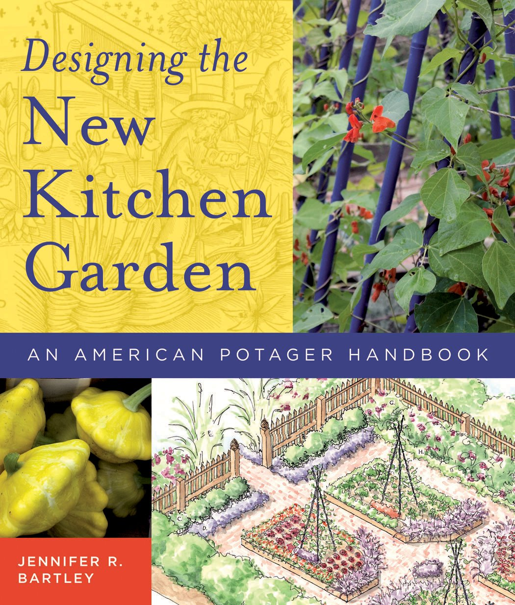 Designing The New Kitchen Garden An American Potager Handbook Jennifer Bartley 9780881927726 Amazon Com Books