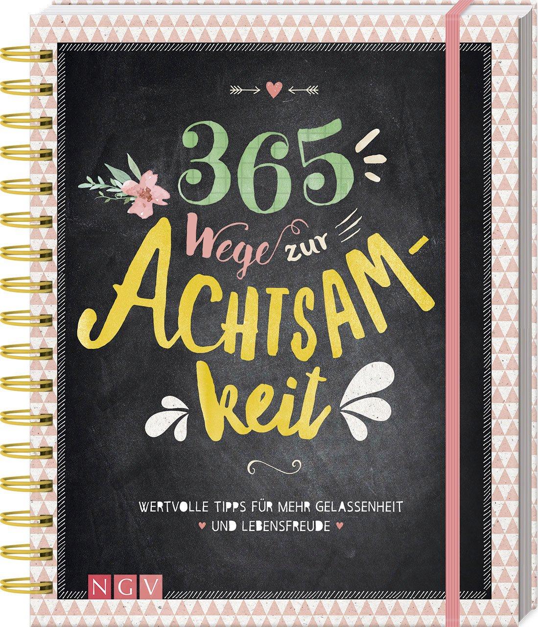 365 Wege Zur Achtsamkeit Wertvolle Tipps Für Mehr Gelassenheit Und Lebensfreude Amazon De Warkus Iris Bücher