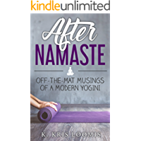 After Namaste: Off-the-Mat Musings of a Modern Yogini