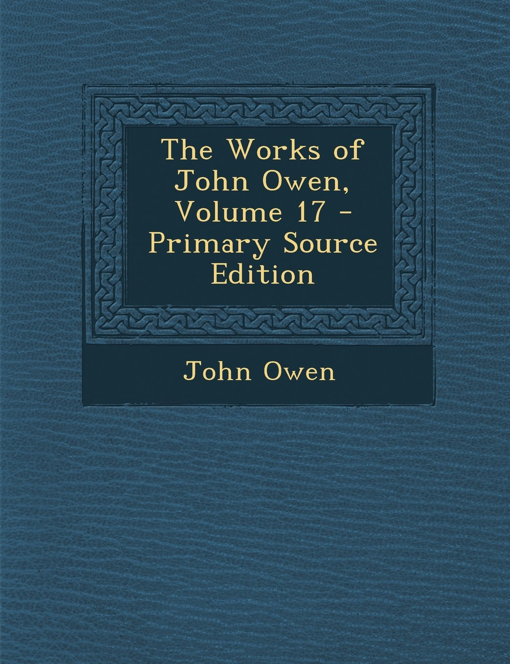The Works of John Owen, Volume 17 - Primary Source Edition PDF