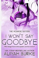 I Won't Say Goodbye (The Monroe Sisters Book 3) Kindle Edition