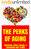 The Perks of Aging: Blessings, Silver Linings, & Convenient Half-Truths