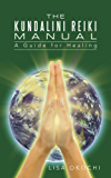 Kundalini Reiki Manual: A Guide for Kundalini Reiki Attuners and Clients (English Edition)