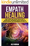 Empath Healing: A Simple Survival Guide for Highly Sensitive People to Overcome Anxiety and Emotional Overload…