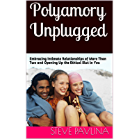 Polyamory Unplugged: Embracing Intimate Relationships of More Than Two and Opening Up the Ethical Slut in You (English Edition)