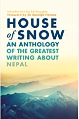 House of Snow: An Anthology of the Greatest Writing About Nepal Kindle Edition