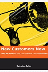 New Customers Now: Using the Web's Best Free Tools To Market Your Small Business
