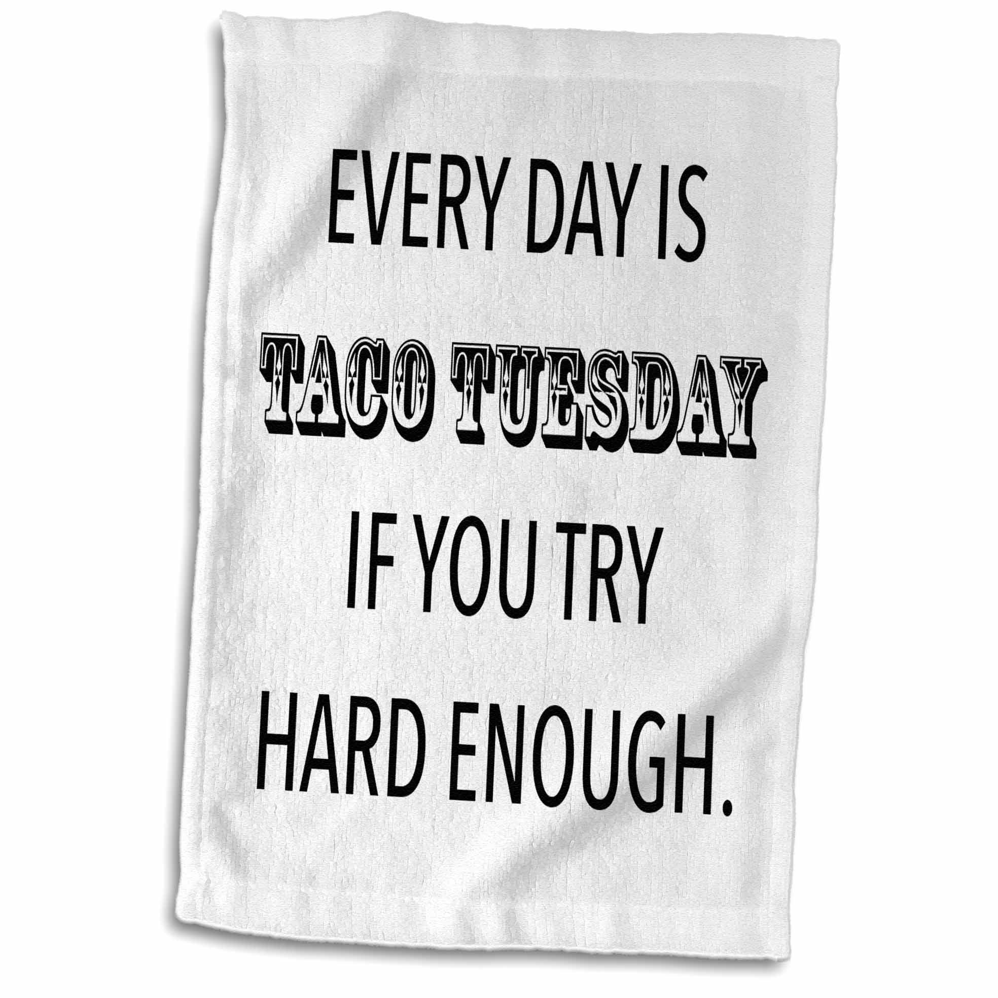 3D Rose Every Day is Taco Tuesday If You Try Hard Enough Hand Towel, 15'' x 22''