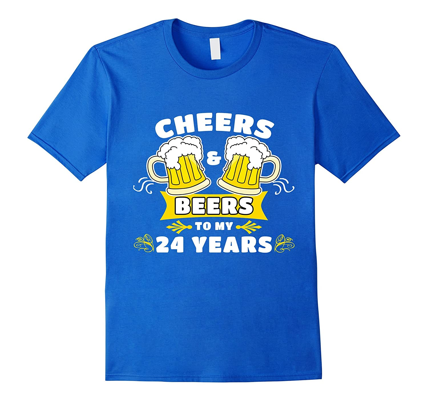 Cheers And Beers To My 24 Years T-Shirt 24th Birthday Gift-Art