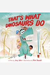 That's What Dinosaurs Do Kindle Edition