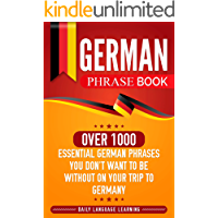 German Phrase Book: Over 1000 Essential German Phrases You Don't Want to Be Without on Your Trip to Germany (German Edition)