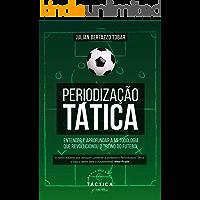 Periodização Tática - Entender e Aprofundar a Metodologia que Revolucionou o Treino do Futebol