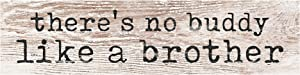 P. Graham Dunn No Buddy Like a Brother Whitewash 6 x 1.5 Mini Pine Wood Tabletop Sign Plaque
