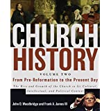 Church History, Volume Two: From Pre-Reformation to the Present Day: The Rise and Growth of the Church in Its Cultural, Intel