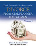 DIVORCE Financial Planner For Women, Volume I (Think Financially, Not Emotionally® Book 4)