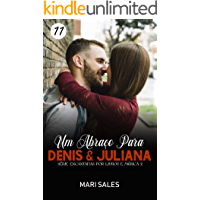 Um Abraço Para Denis & Juliana (Encantadas Por Livros e Música II Livro 11)