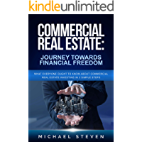 Commercial Real Estate: Journey Towards Financial Freedom: What Everyone Ought To Know About Commercial Real Estate…