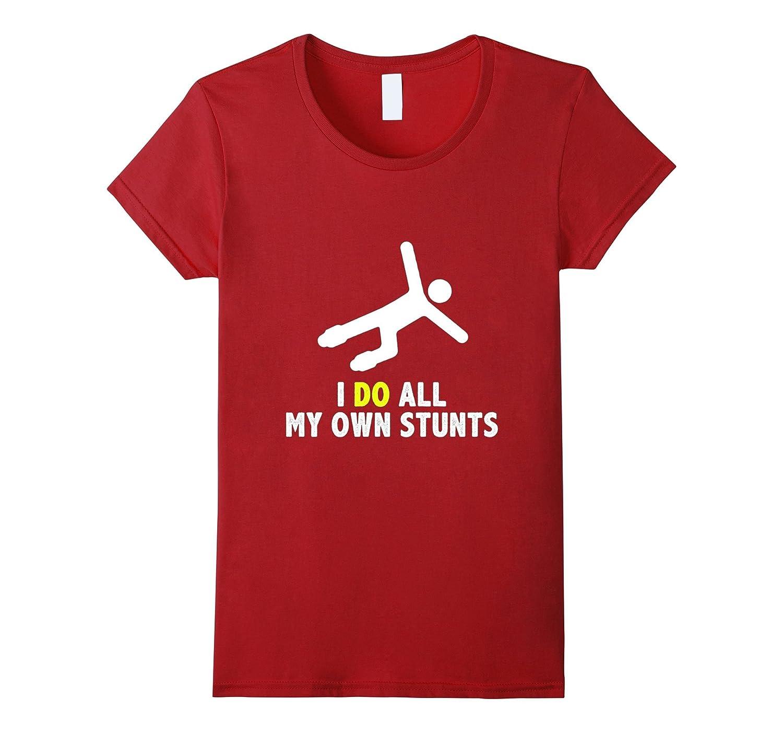 I do all my own stunts T-Shirt-Awarplus