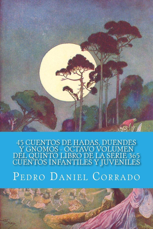 45 Cuentos de Hadas, Duendes y Gnomos Octavo Volumen del Quinto Libro de la Serie 365 Cuentos Infantiles y Juveniles: 365 Cuentos Infantiles y Juveniles ...
