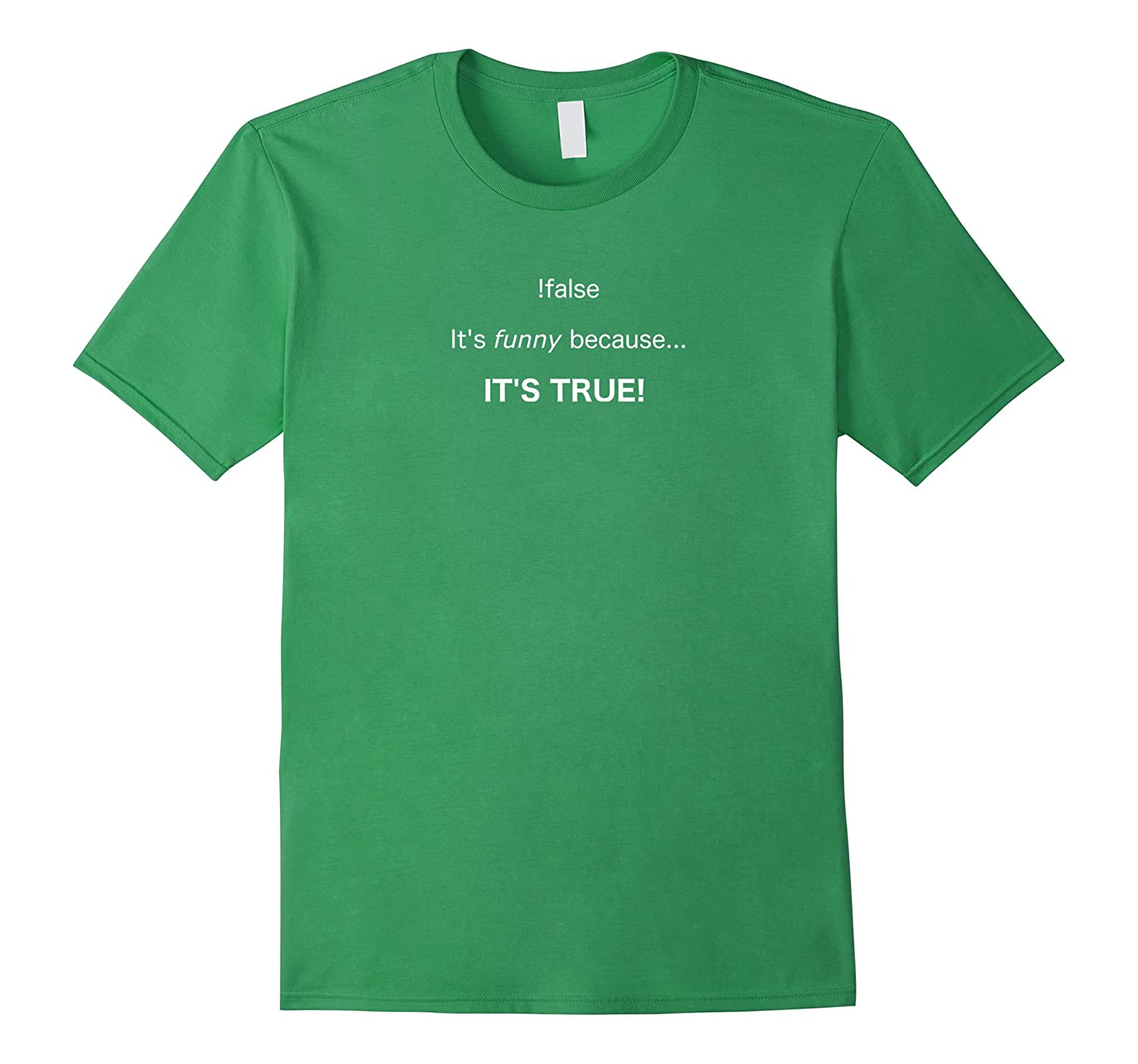 !False, It's Funny Because It's True T-Shirt-TH
