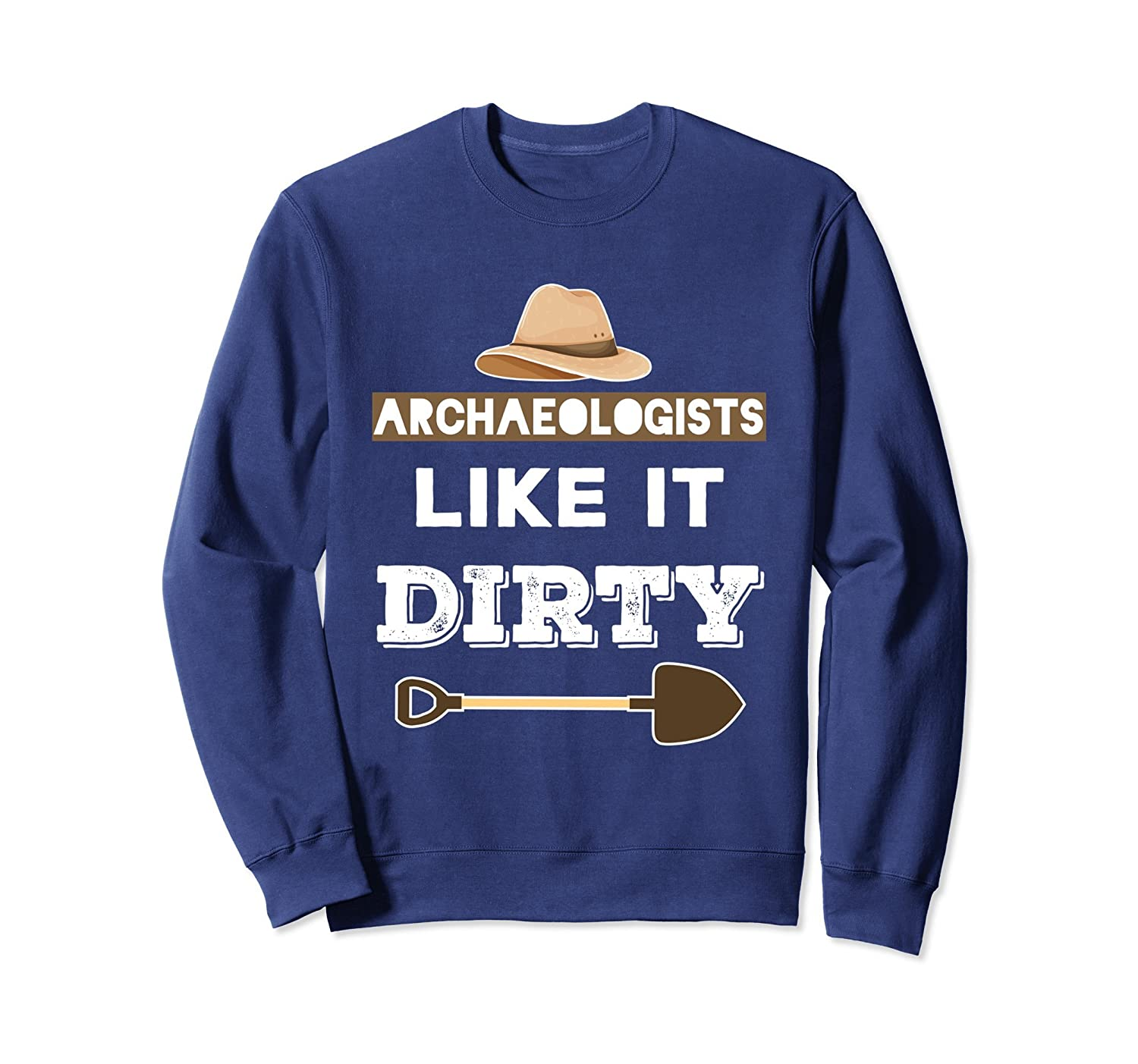 Archaeology Sweatshirt - Archaeologists Like It Dirty-TH