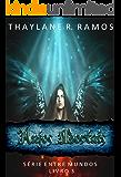 Anjos Mortais: (Série Entre Mundos - Livro 3)