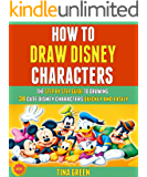 How To Draw Disney Characters: The Step By Step Guide To Drawing 38 Cute Disney Characters Quickly And Easily!