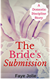 The Bride's Submission: A Domestic Discipline Story (The Submissive Brides Book 2)