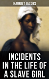 INCIDENTS IN THE LIFE OF A SLAVE GIRL: A Painful Memoir That Uncovered the Despicable Sexual, Emotional & Psychological Abuse of a Slave Women, Her Determination ... Sacrifices in the Process (English Edition)