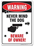 """Warning - Never Mind the Dog - Beware of Owner Sign, Aluminum, 10""""x 14"""""""