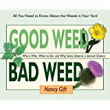 Good Weed Bad Weed: Who's Who, What to Do, and Why Some Deserve a Second Chance (All You Need to Know About the Weeds in Your Yard)