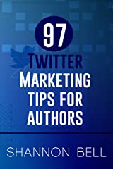 97 Twitter Marketing Tips for Authors Kindle Edition