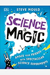 Science is Magic: Amaze your Friends with Spectacular Science Experiments Kindle Edition