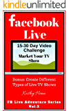 Facebook Live: 15-30 Day Video Challenge      Market Your TV Show    Bonus: Create Different Types of Live TV Shows (FB Live Adventure Series 2)