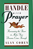 Handle With Prayer: Harnessing the Power to Make Your Dreams Come Through