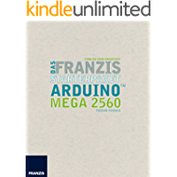 Handbuch zum Franzis Starterpaket Arduino™ Mega 2560: Original Arduino™ Mega 2560 und Handbuch für den Schnelleinstieg