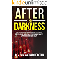 After the Darkness Second Edition: A survivor's true story of childhood incest, rape, abuse, domestic violence and her ability to overcome the negative impact these events had on her life.