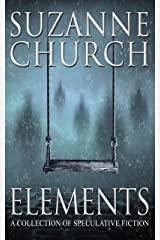 Elements: A Collection of Speculative Fiction Kindle Edition